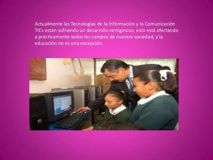 Actualmente las Tecnologías de la Información y la Comunicación TICs están sufriendo un desarrollo vertiginoso, esto está ...