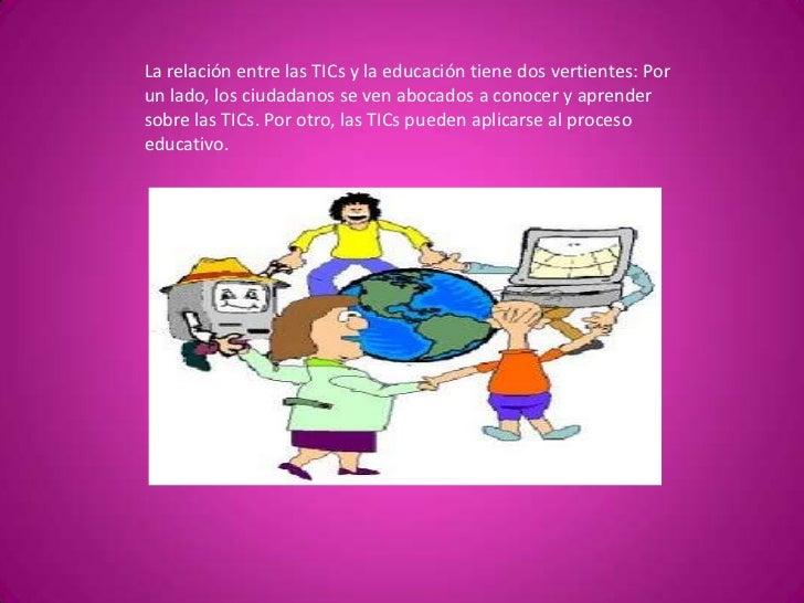 La relación entre las TICs y la educación tiene dos vertientes: Por un lado, los ciudadanos se ven abocados a conocer y ap...