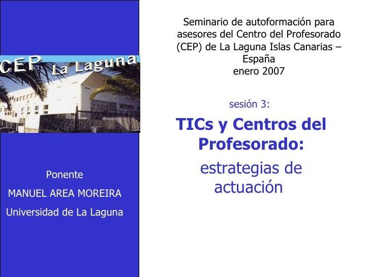 Seminario de autoformación para asesores del Centro del Profesorado (CEP) de La Laguna Islas Canarias – España enero 2007 ...