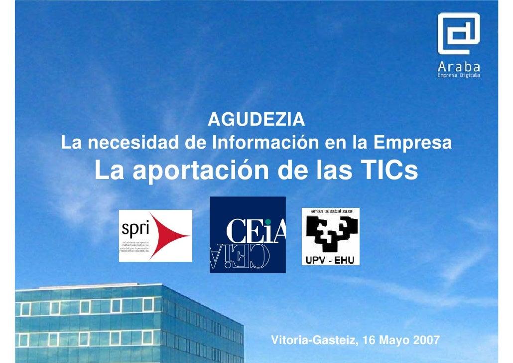 AGUDEZIA La necesidad de Información en la Empresa    La aportación de las TICs                           Vitoria-Gasteiz,...