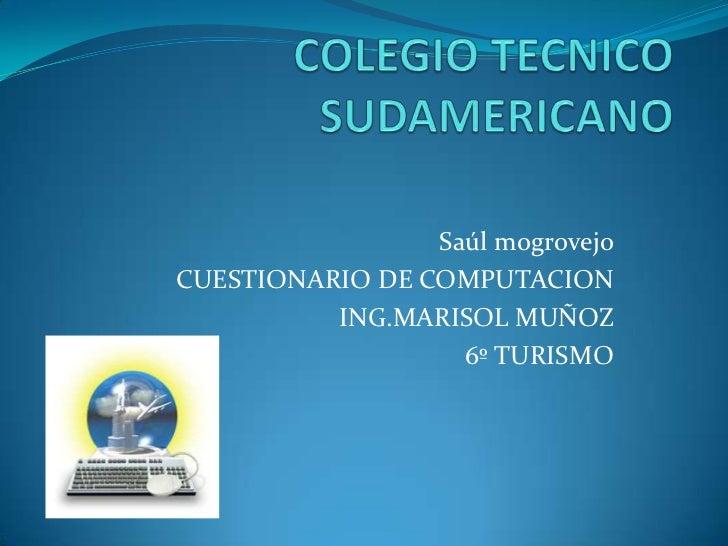 Saúl mogrovejoCUESTIONARIO DE COMPUTACION          ING.MARISOL MUÑOZ                   6º TURISMO