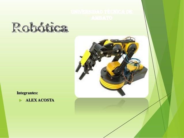 Integrantes:  ALEX ACOSTA UNIVERSIDAD TÉCNICA DE AMBATO
