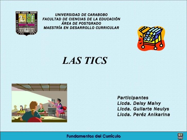 UNIVERSIDAD DE CARABOBO FACULTAD DE CIENCIAS DE LA EDUCACIÓN ÁREA DE POSTGRADO MAESTRÍA EN DESARROLLO CURRICULAR LAS TICS ...