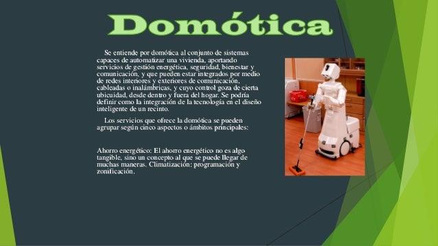 Se entiende por domótica al conjunto de sistemas capaces de automatizar una vivienda, aportando servicios de gestión energ...