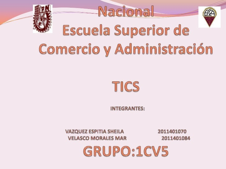 Instituto Politécnico NacionalEscuela Superior de Comercio y Administración TICSINTEGRANTES:VAZQUEZ ESPITIA SHEILA       ...