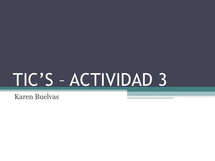 TIC'S – ACTIVIDAD 3 Karen Buelvas