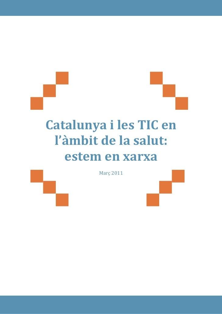 Catalunya i les TIC en l'àmbit de la salut:   estem en xarxa        Març 2011