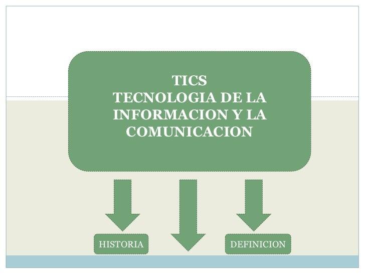 TICSTECNOLOGIA DE LA INFORMACION Y LA COMUNICACION<br />HISTORIA<br />DEFINICION<br />