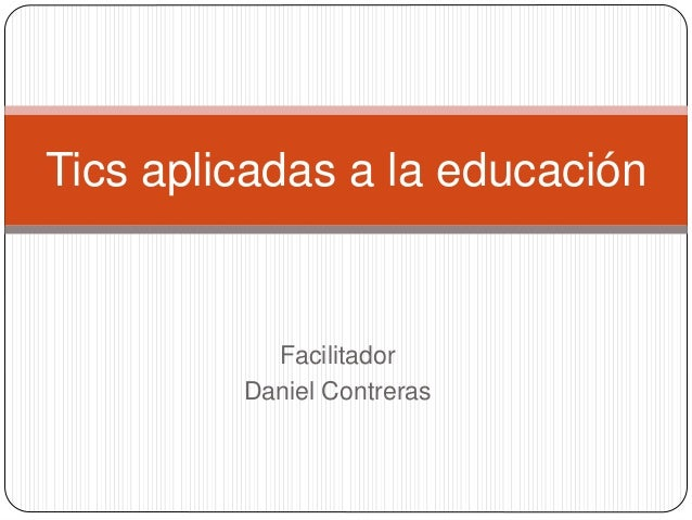 Facilitador Daniel Contreras Tics aplicadas a la educación