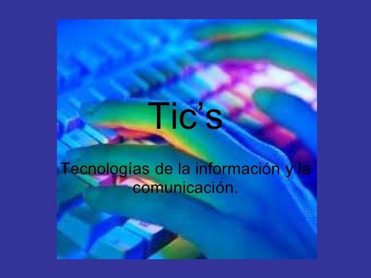 Tic's Tecnologías de la información y la comunicación.