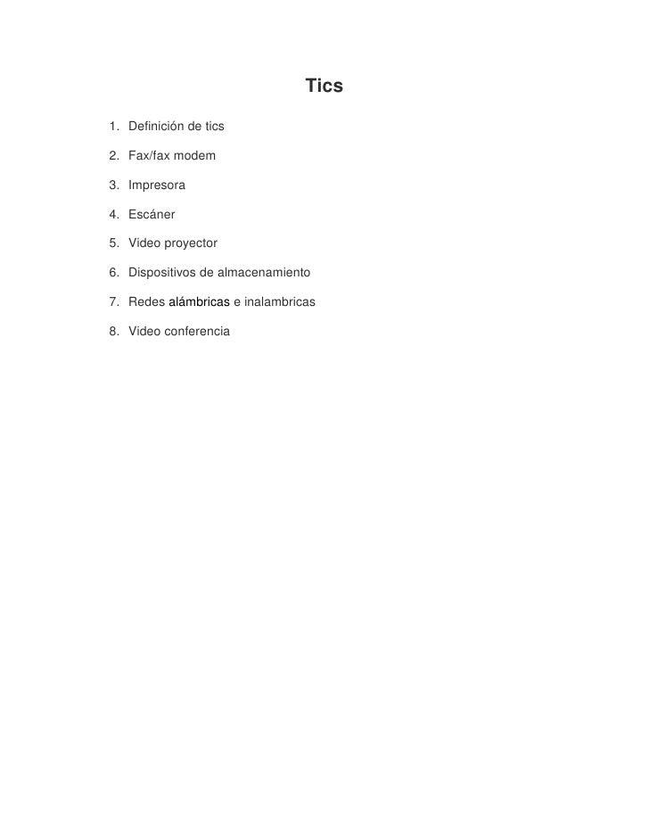 Tics<br />Definición de tics <br />Fax/fax modem<br />Impresora<br />Escáner<br />Video proyector<br />Dispositivos de alm...
