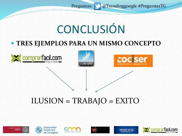 CONCLUSIÓN  TRES EJEMPLOS PARA UN MISMO CONCEPTO ILUSION = TRABAJO = EXITO Preguntas: @Trendinggoogle #PreguntasTG
