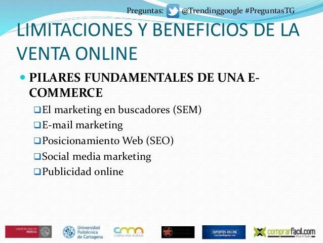 LIMITACIONES Y BENEFICIOS DE LA VENTA ONLINE  PILARES FUNDAMENTALES DE UNA E- COMMERCE El marketing en buscadores (SEM) ...