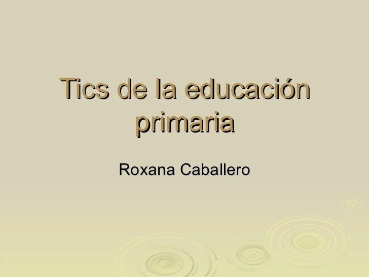 Tics de la educación primaria Roxana Caballero