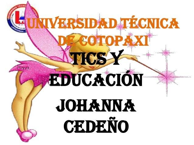 Universidad Técnica de Cotopaxi  Tics y Educación Johanna Cedeño
