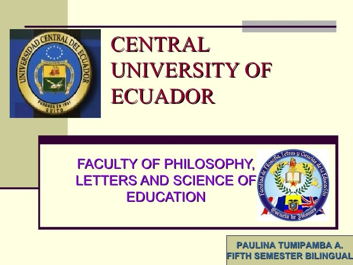 CENTRAL UNIVERSITY OF ECUADOR FACULTY OF PHILOSOPHY, LETTERS AND SCIENCE OF EDUCATION PAULINA TUMIPAMBA A. FIFTH SEMESTER ...