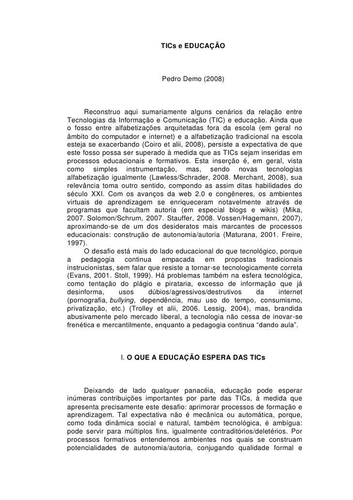 TICs e EDUCAÇÃO                                  Pedro Demo (2008)          Reconstruo aqui sumariamente alguns cenários d...