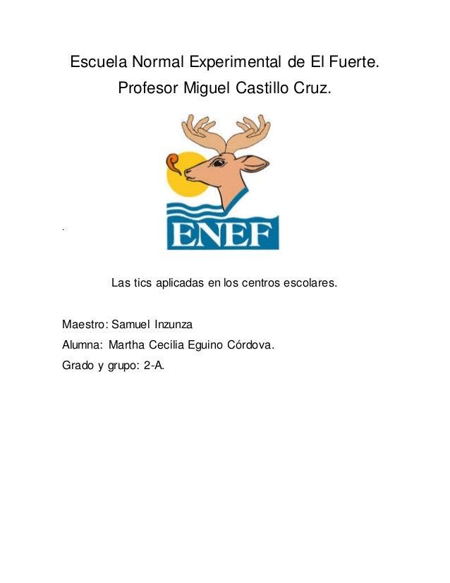 Escuela Normal Experimental de El Fuerte. Profesor Miguel Castillo Cruz. . Las tics aplicadas en los centros escolares. Ma...