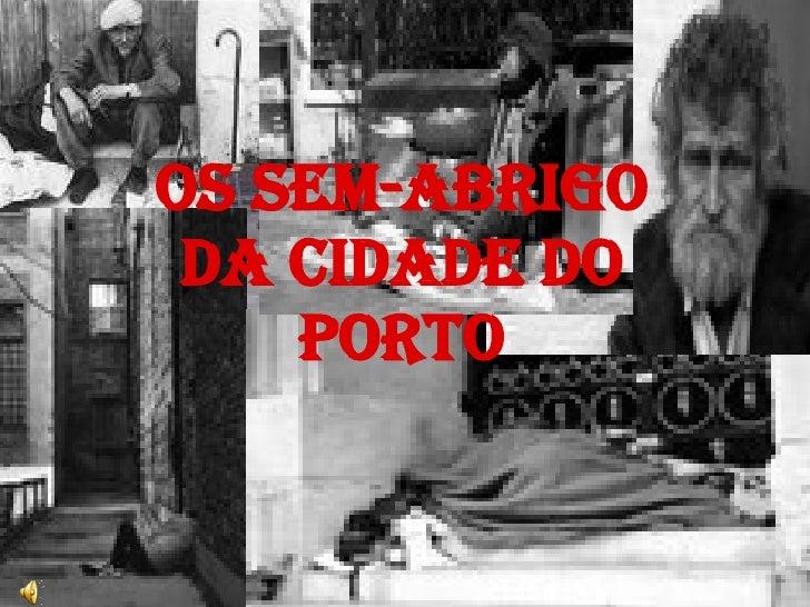 OS SEM-ABRIGO DA CIDADE DO PORTO