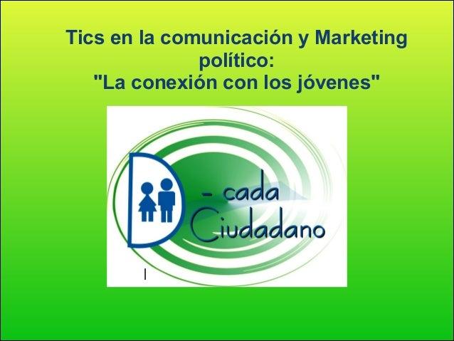 """Tics en la comunicación y Marketing político: """"La conexión con los jóvenes""""  I"""