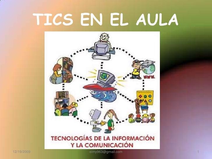TICS EN EL AULA<br />12/19/2009<br />eimy963@gmail.com<br />1<br />