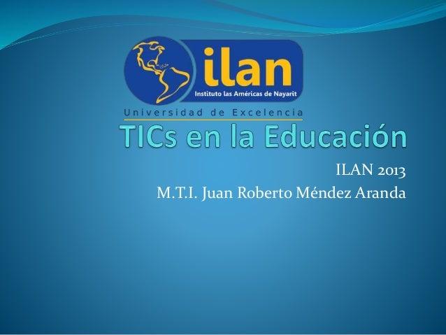 ILAN 2013 M.T.I. Juan Roberto Méndez Aranda