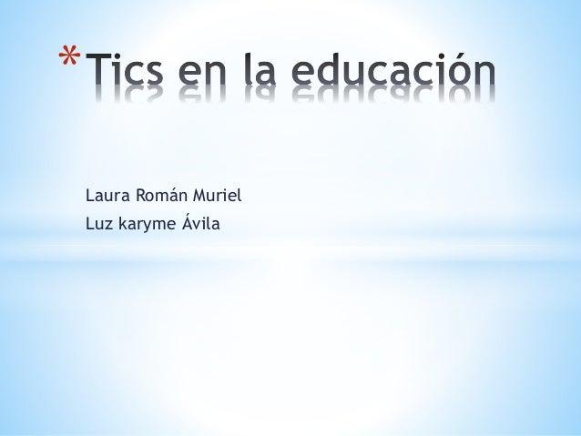 Laura Román Muriel Luz karyme Ávila *