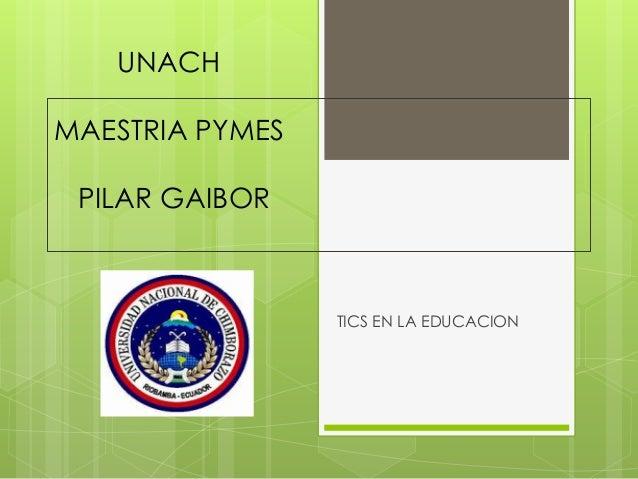 UNACH  MAESTRIA PYMES  PILAR GAIBOR  TICS EN LA EDUCACION