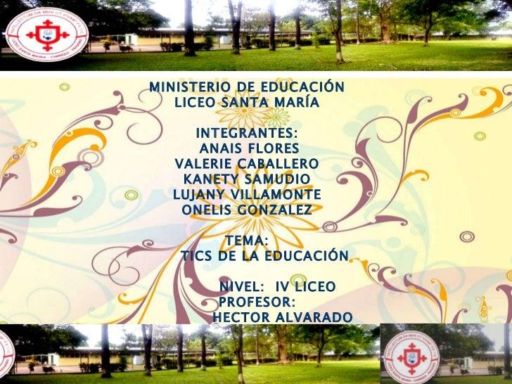MINISTERIO DE EDUCACIÓN  LICEO SANTA MARÍA  INTEGRANTES:  ANAIS FLORES VALERIE CABALLERO  KANETY SAMUDIO  LUJANY VILLAMONT...