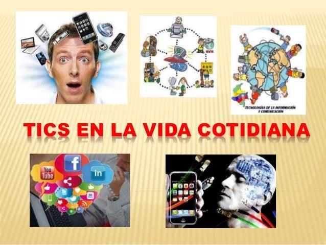 TICS EN LA VIDA COTIDIANA