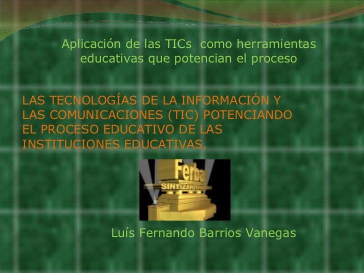 Aplicación de las TICs  como herramientas educativas que potencian el proceso LAS TECNOLOGÍAS DE LA INFORMACIÓN Y LAS COMU...