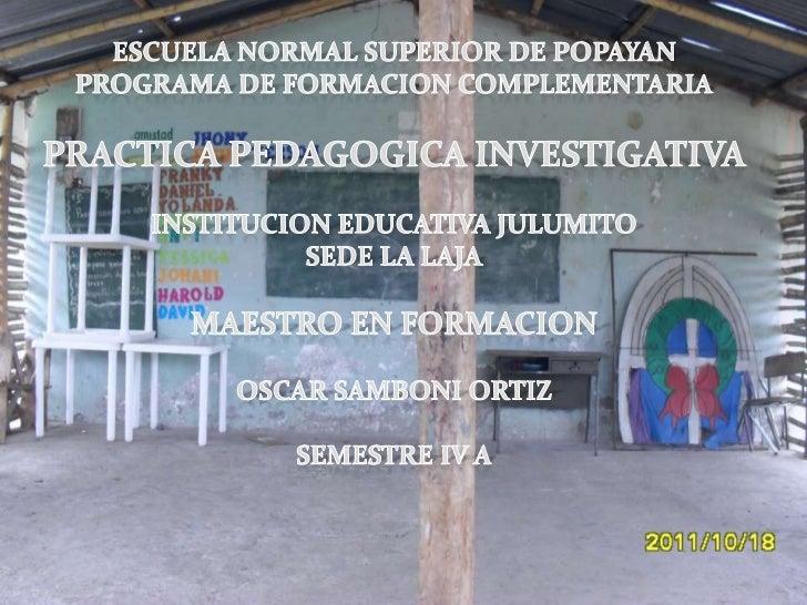 DENTRO DE LA PRACTICA DE ESCUELA NUEVA, PROGRAMADAPARA EL CUARTO SEMESTRE DEL CICLO DE FORMACIONCOMPLEMENTARIA, SE PRETEND...
