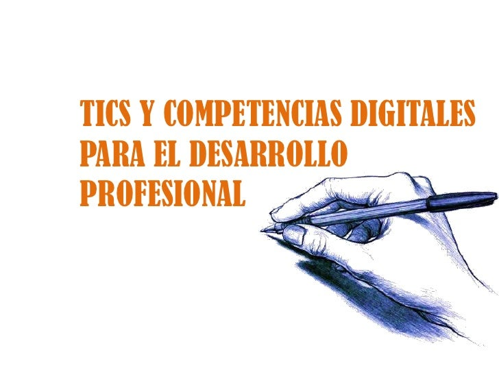TICS Y COMPETENCIAS DIGITALES PARA EL DESARROLLO PROFESIONAL<br />