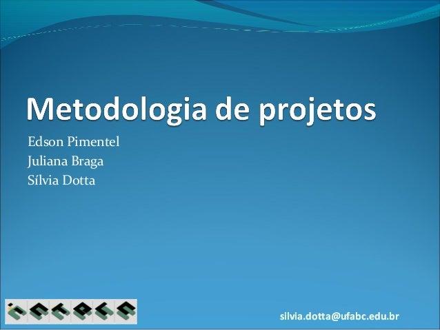 silvia.dotta@ufabc.edu.brsilvia.dotta@ufabc.edu.br Edson Pimentel Juliana Braga Sílvia Dotta