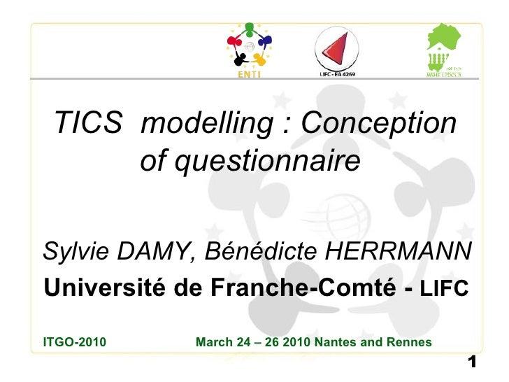 TICS  modelling: Conception of questionnaire   Sylvie DAMY, Bénédicte HERRMANN Université de Franche-Comté -  LIFC ITGO-2...