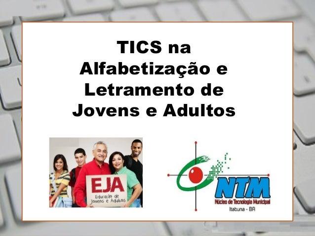 TTT Alfabetização e de Jovens e Adultos TICS na Alfabetização e Letramento de Jovens e Adultos