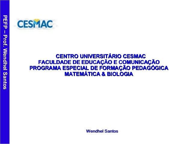 PEFP–Prof.WendhelSantosPEFP–Prof.WendhelSantos Wendhel SantosWendhel Santos CENTRO UNIVERSITÁRIO CESMACCENTRO UNIVERSITÁRI...