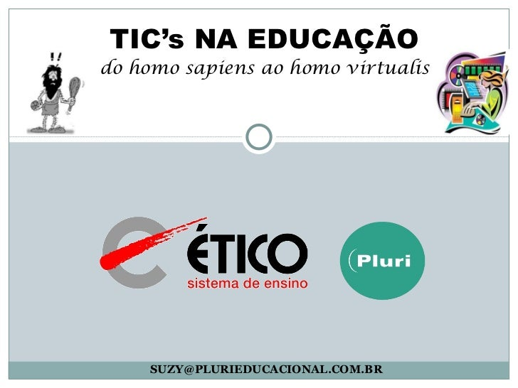 [email_address] TIC's NA EDUCAÇÃO do homo sapiens ao homo virtualis