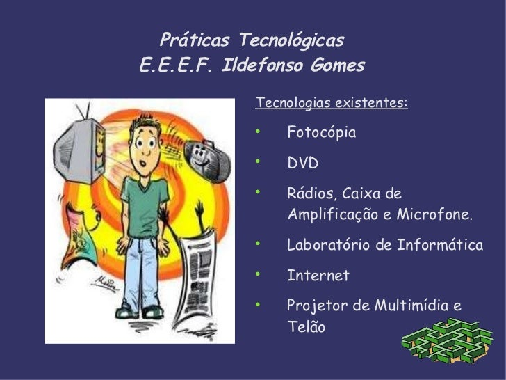Práticas Tecnológicas E.E.E.F. Ildefonso Gomes <ul><li>Tecnologias existentes: </li></ul><ul><li>Fotocópia </li></ul><ul><...