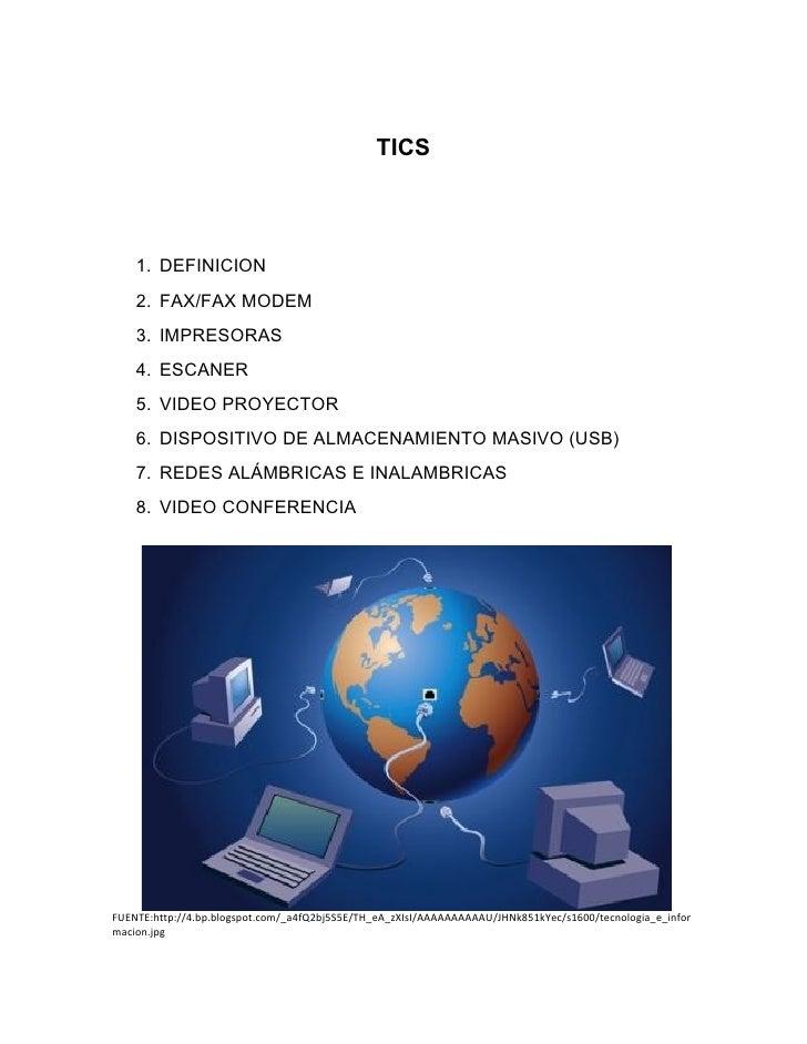 TICS    1. DEFINICION    2. FAX/FAX MODEM    3. IMPRESORAS    4. ESCANER    5. VIDEO PROYECTOR    6. DISPOSITIVO DE ALMACE...