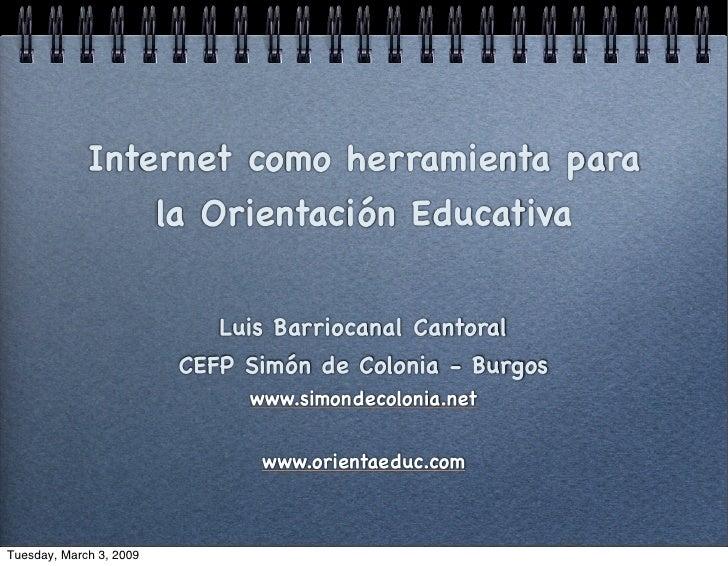 Internet como herramienta para                  la Orientación Educativa                               Luis Barriocanal Ca...