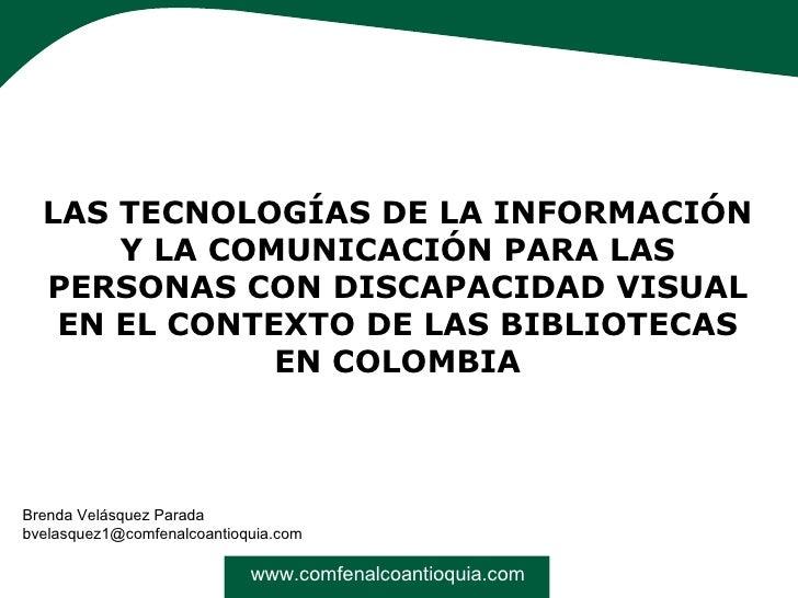 www.comfenalcoantioquia.com LAS TECNOLOGÍAS DE LA INFORMACIÓN Y LA COMUNICACIÓN PARA LAS PERSONAS CON DISCAPACIDAD VISUAL ...