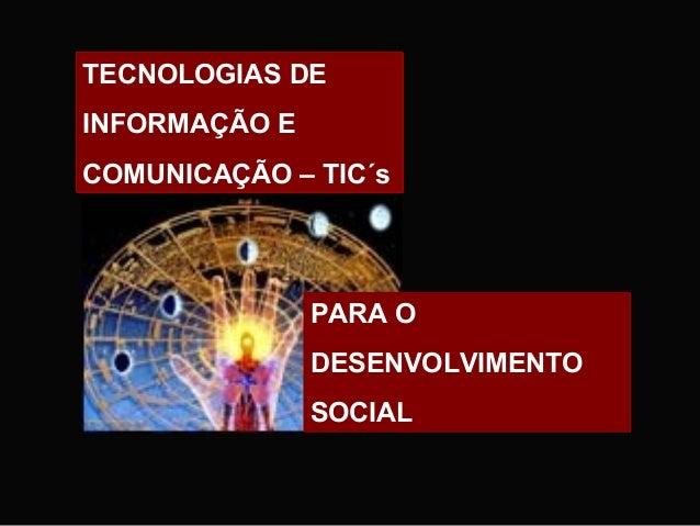TECNOLOGIAS DEINFORMAÇÃO ECOMUNICAÇÃO – TIC´s               PARA O               DESENVOLVIMENTO               SOCIAL
