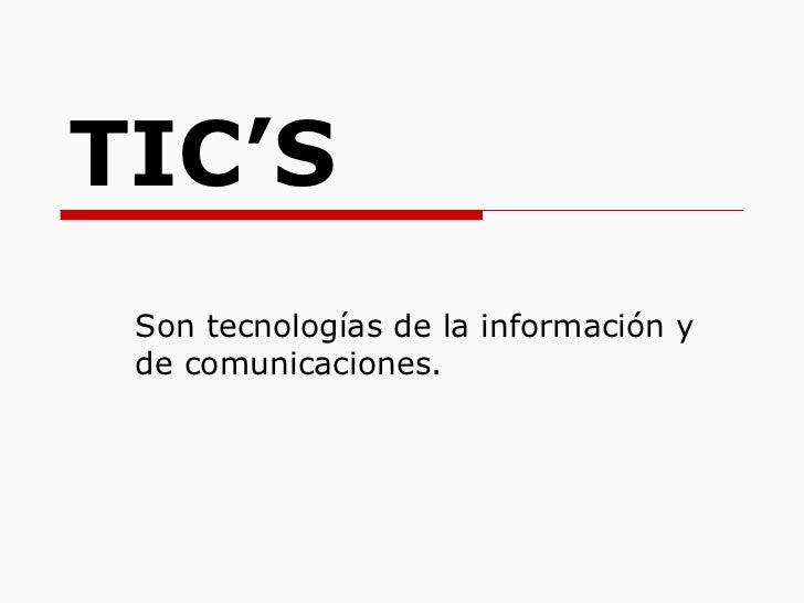 TIC'S Son tecnologías de la información y de comunicaciones.