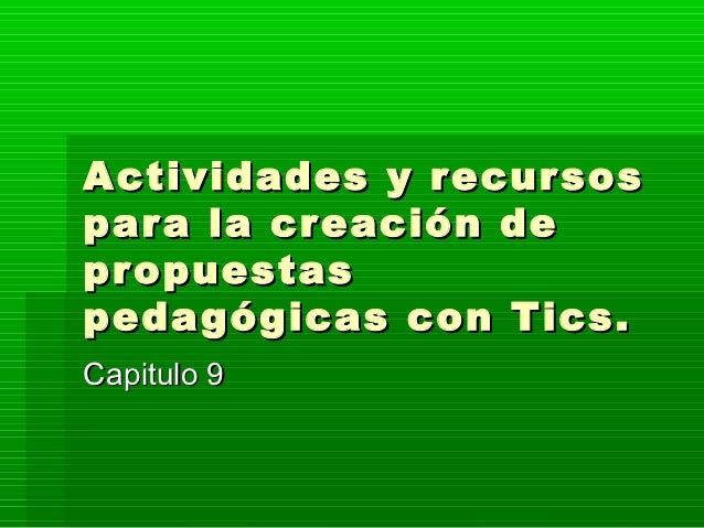 Actividades y recur sospar a la creación depropuestaspedagógicas con Tics.Capitulo 9
