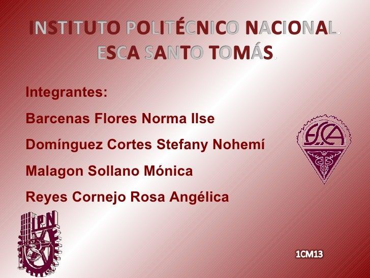 Integrantes: Barcenas Flores Norma Ilse Domínguez Cortes Stefany Nohemí Malagon Sollano Mónica Reyes Cornejo Rosa Angélica