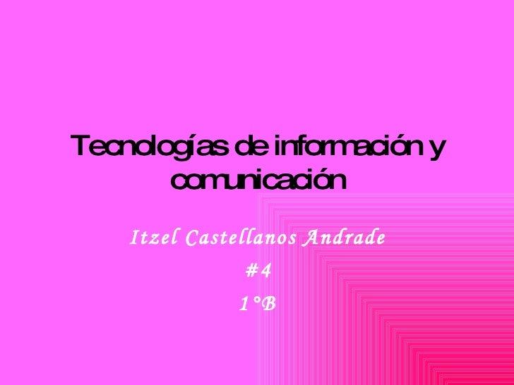 Tecnologías de información y comunicación Itzel Castellanos Andrade #4 1°B