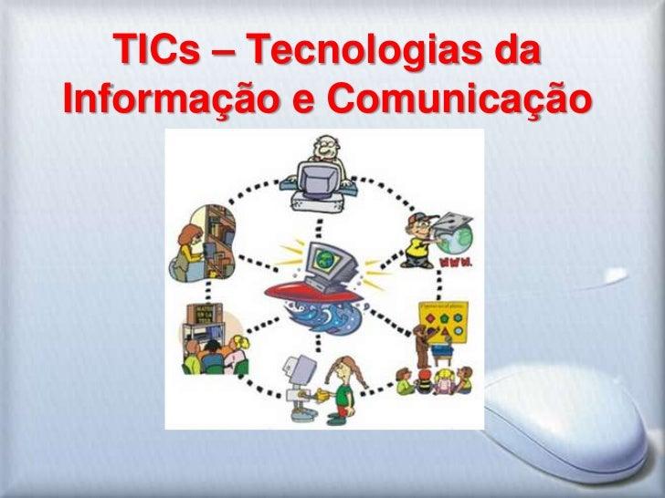 TICs – Tecnologias da Informação e Comunicação<br />