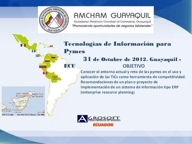 Tecnologías de Información paraPymes     31 de Octubre de 2012. Guayaquil -ECU                          OBJETIVO      Cono...