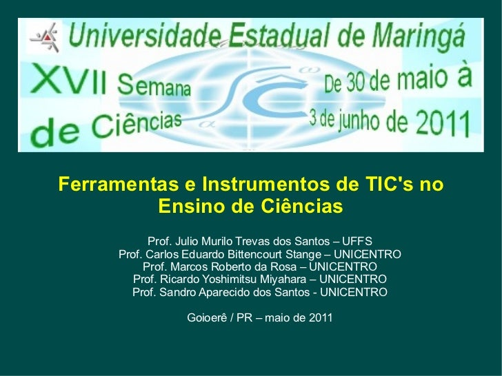 Ferramentas e Instrumentos de TIC's no Ensino de Ciências Prof. Julio Murilo Trevas dos Santos – UFFS Prof. Carlos Eduardo...